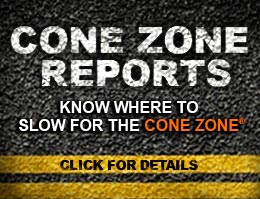 Cone Zone Reports. Know where to Slow for the Cone Zone. Click for details.
